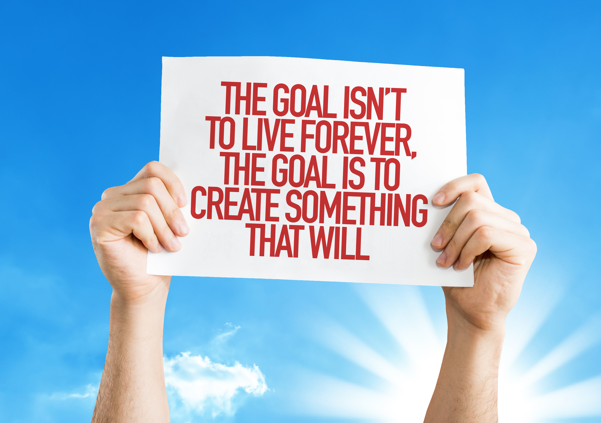 the goal isnt to live forever